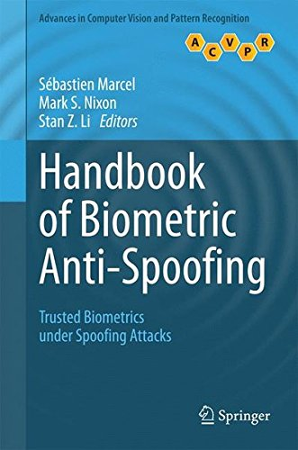 Handbook of Biometric Anti-Spoofing: Trusted Biometrics under Spoofing Attacks (Advances in Computer Vision and Pattern Recognition) by Marcel Sebastien