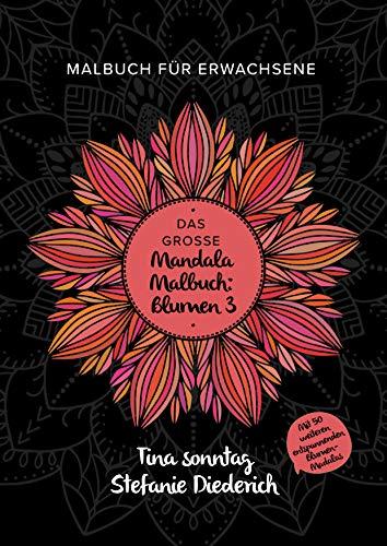 Amazon Com Das Grosse Mandala Malbuch Blumen 3 Malbuch Fur