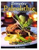 Everyday Paleolithic Slow Cooker Cookbook, M. T Susan, 1493721305