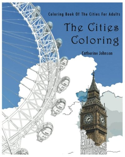 The Cities Coloring: Coloring Book of The Cities For Adults