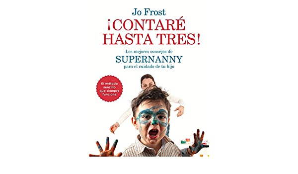 los mejores consejos de Supernanny para educar a tu hijo (9788408141976): Jo Frost: Books