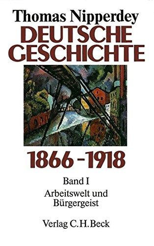 Deutsche Geschichte 1866-1918, Bd.1, Arbeitswelt und Bürgergeist