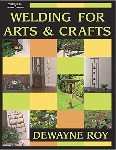 Welding For Arts And Crafts Amazon Co Uk Roy Dewayne 9780766818965 Books