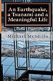 An Earthquake, A Tsunami and a Meaningful Life, Michael Mendillo, 1463588208