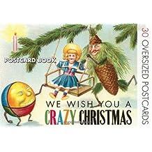 We Wish You A Crazy Christmas: Strange Christmas Cards Postcard Book