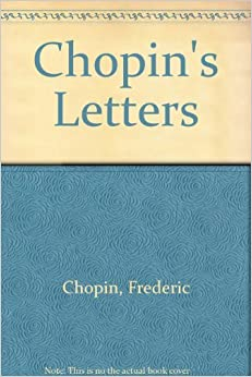 Chopin's Letters by Henryk (collected by) Opienski (1973-08-02)