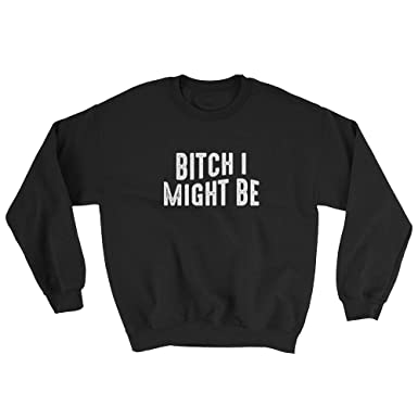 Bitch I Might Be Crewneck Sweatshirt Funny Sassy Jumper Shirt Gucci Mane  Meme Sayings Men s + Women s Unisex   2 Colors at Amazon Men s Clothing  store  5e5ee18f11