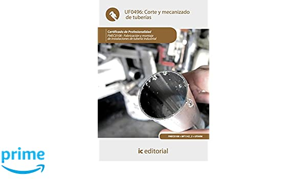Corte y mecanizado de tuberías. fmec0108 - fabricación y montaje de instalaciones de tubería industrial: Amazon.es: Francisco José Entrena González, ...