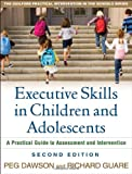 img - for By Peg Dawson Executive Skills in Children and Adolescents, Second Edition: A Practical Guide to Assessment and In (2e) book / textbook / text book