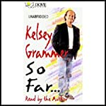 So Far... | Kelsey Grammer