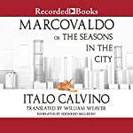 Marcovaldo: or The Seasons in the City (Translated by William Weaver) | Italo Calvino,William Weaver - translator