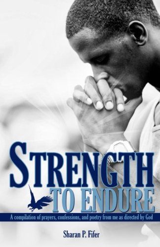 Download Strength to Endure: A compliation of prayers, confessions, and poetry from me as directed by God pdf epub
