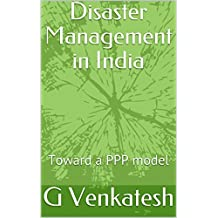 Disaster Management in India: Toward a PPP model (VG-Disaster Management Book 1)