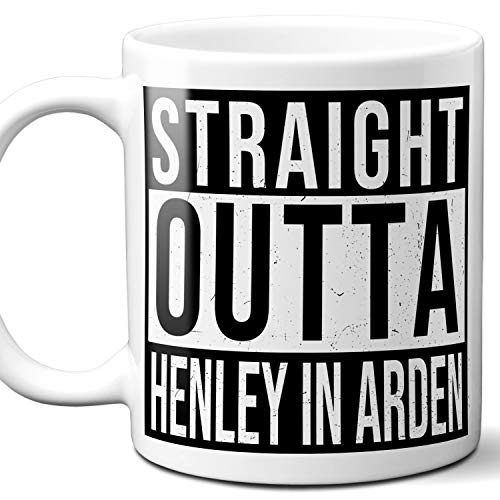 Straight Outta Henley in Arden UK Souvenir Gift Coffee Mug. Unique I Love England City Town Lover Coffee Tea Cup Men Women Birthday Mothers Day Fathers Day Christmas. 11 oz. ()