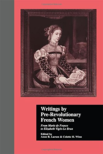 Writings by Pre-Revolutionary French Women: From Marie de France to Elizabeth Vige-Le Brun (Women Writers of the World)