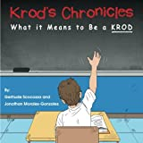 Krod's Chronicles: What it Means to be a K.R.O.D.