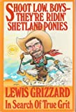 img - for Shoot Low, Boys--They're Ridin' Shetland Ponies: In Search of True Grit book / textbook / text book