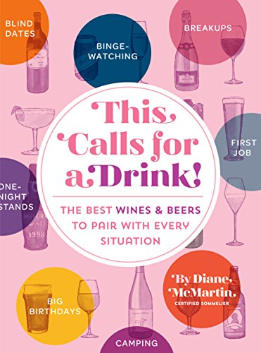 This Calls for a Drink!: The Best Wines and Beers to Pair with Every Situation (Best Tasting Alcoholic Mixed Drinks)