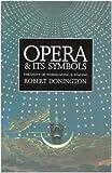 Opera and Its Symbols, Robert Donington, 0300047134