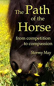 The Path of the Horse: From competition to compassion by [May, Stormy]