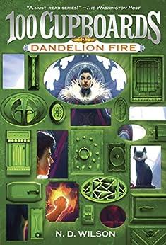 Dandelion Fire (100 Cupboards Book 2) (The 100 Cupboards) by [Wilson, N. D.]