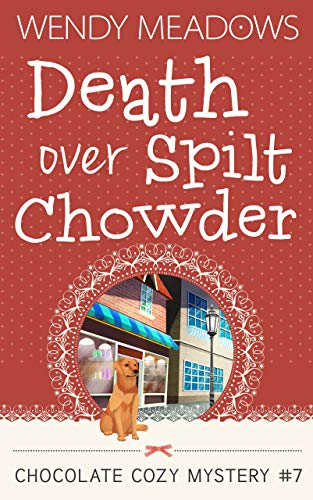 Death Over Spilt Chowder (Chocolate Cozy Mystery Book 7) by [Meadows, Wendy]