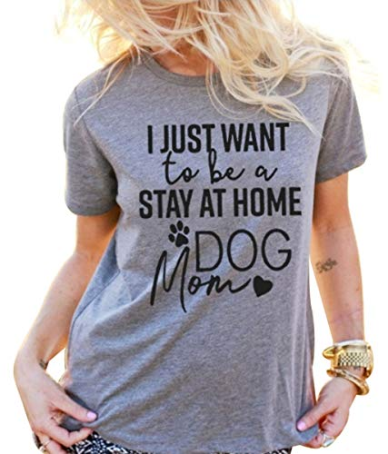 I Just Want To Be A Stay At Home Dog Mom Women's Casual Letter Print T-Shirt Top Size US M/Tag L (Gray)