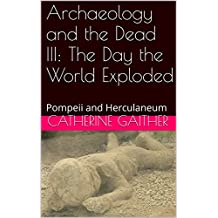 Archaeology and the Dead III: The Day the World Exploded: Pompeii and Herculaneum