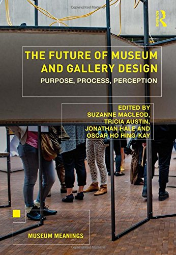- The Future of Museum and Gallery Design: Purpose, Process, Perception (Museum Meanings)