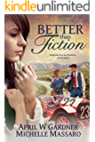 Better than Fiction: (A Contemporary Christian Women's Fiction/Historical Romance)