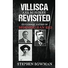 Villisca Axe Murders Revisited: Centennial Edition of Morning Ran Red