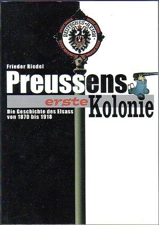 Preussens erste Kolonie: Die Geschichte des Elsass von 1870-1918