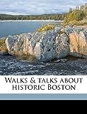 Walks and Talks about Historic Boston, Albert W. B. 1841 Mann, 1178015181