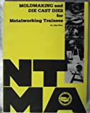 Moldmaking & die cast dies for metalworking trainees: Machine tool operators, machinists, toolmakers, diemakers, moldmakers, special machine builders ... & Machining Association textbook series)