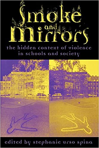 Smoke and Mirrors : The Hidden Context of Violence in Schools and Society