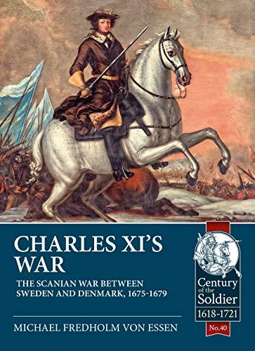 Charles Xi's War: The Scanian War Between Sweden and Denmark, 1675-1679 (Century of the Soldier) por Fredholm von Essen, Michael