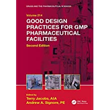 Good Design Practices for GMP Pharmaceutical Facilities (Drugs and the Pharmaceutical Sciences Book 214)