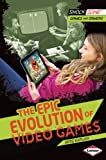 The Epic Evolution of Video Games, Arie Kaplan, 1467715859