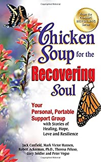 Book Cover: Chicken Soup for the Recovering Soul: Your Personal, Portable Support Group with Stories of Healing, Hope, Love and Resilience
