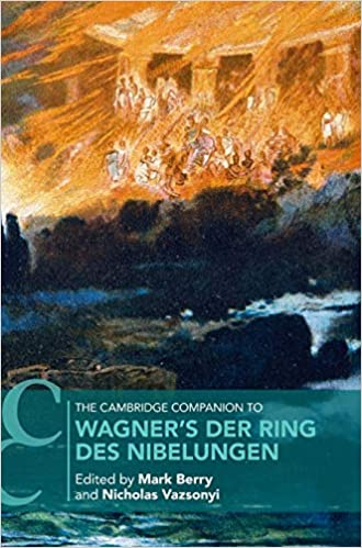 The Cambridge Companion To Wagner S Der Ring Des Nibelungen Cambridge Companions To Music Berry Mark Vazsonyi Nicholas 9781107108516 Amazon Com Books