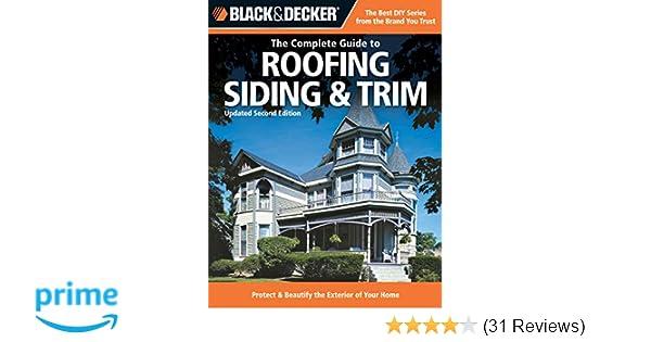 adbb319e Black & Decker The Complete Guide to Roofing Siding & Trim (Black & Decker  Complete Guide): Chris Marshall: 9781589234185: Amazon.com: Books