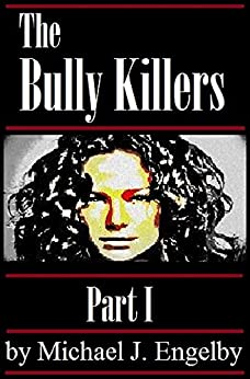 The Bully Killers Serial Novel: Part 1 (A Psychological Thriller) by [Engelby, Michael]