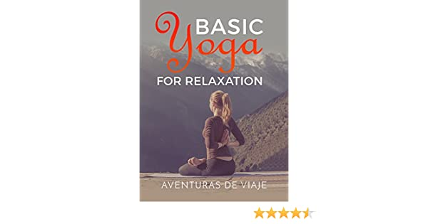 Basic Yoga for Relaxation: Yoga Therapy for Stress Relief and Relaxation (Health and Fitness Book 5)