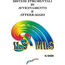 SISTEMI STRUMENTALI DI AVVICINAMENTO E ATTERRAGGIO: ( ILS - MLS ) (Italian Edition)