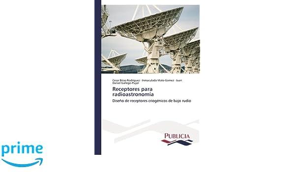 Receptores para radioastronomía: Diseño de receptores criogénicos de bajo rudio (Spanish Edition): Cesar Briso-Rodríguez, Inmaculada Malo-Gomez, ...
