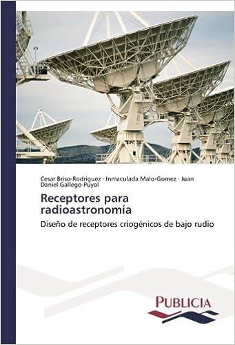 Receptores para radioastronomía: Diseño de receptores criogénicos de bajo rudio (Spanish Edition) (Spanish)