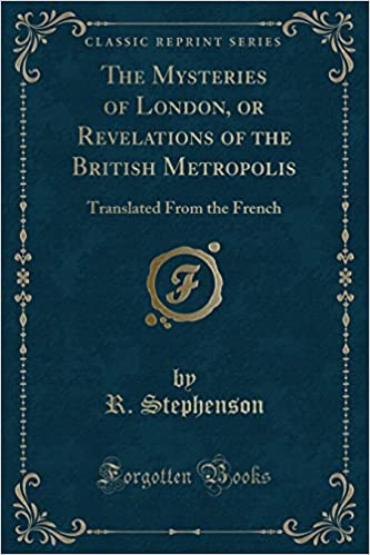 The Mysteries of London, or Revelations of the British Metropolis: Translated From the French (Classic Reprint)