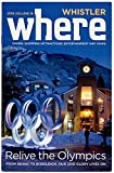 Whistler Where 2018 Volume 19 - Relive The Olympics From Skiing To Bobsleigh, Our 2010 Glory Lives On - Dining Shopping Attractions Entertainment Art Maps