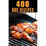 400 BBQ Recipes: Barbecue sauces and dry rub recipes for bbq ribs, bbq pork shoulder, bbq pork chops, bbq chicken breast, bbq chicken drumsticks, and bbq steak