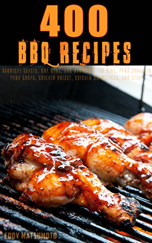 400 BBQ Recipes: Barbecue sauces and dry rub recipes for bbq ribs, bbq pork...